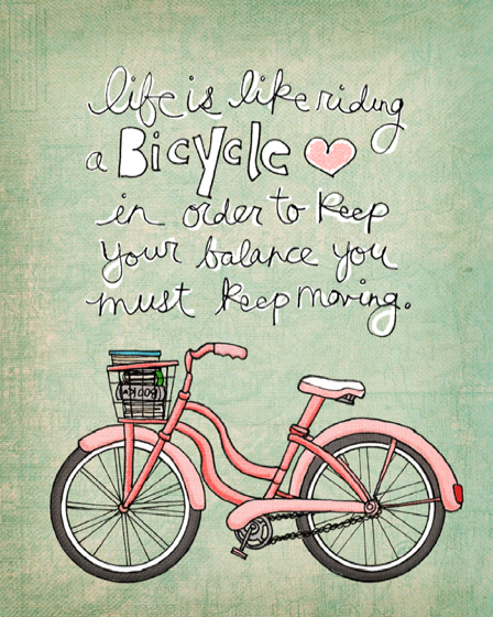 Life Is Like Riding A Bicycle In Order To Keep Your