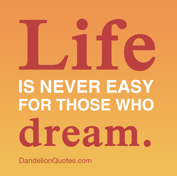 Life Is So Easy Quotes: Life Is Never Easy For Those Who Dream