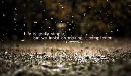 Life Is Really Simple, But We Insist On Making It Complicated ~ Life Quote