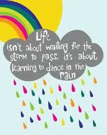 Life Isn't About Waiting for the Storm to Pass,It's About Learning to Dance In The Rain ~ Joy Quote
