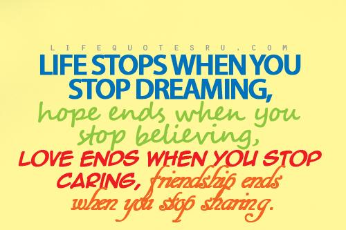 Life Stops When You Stop DreamingHope Ends When You Stop Believing Awesome Life Quotescom