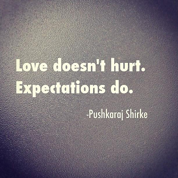 Love Doesn't Hurt. Expectations Do ~ Love Quote