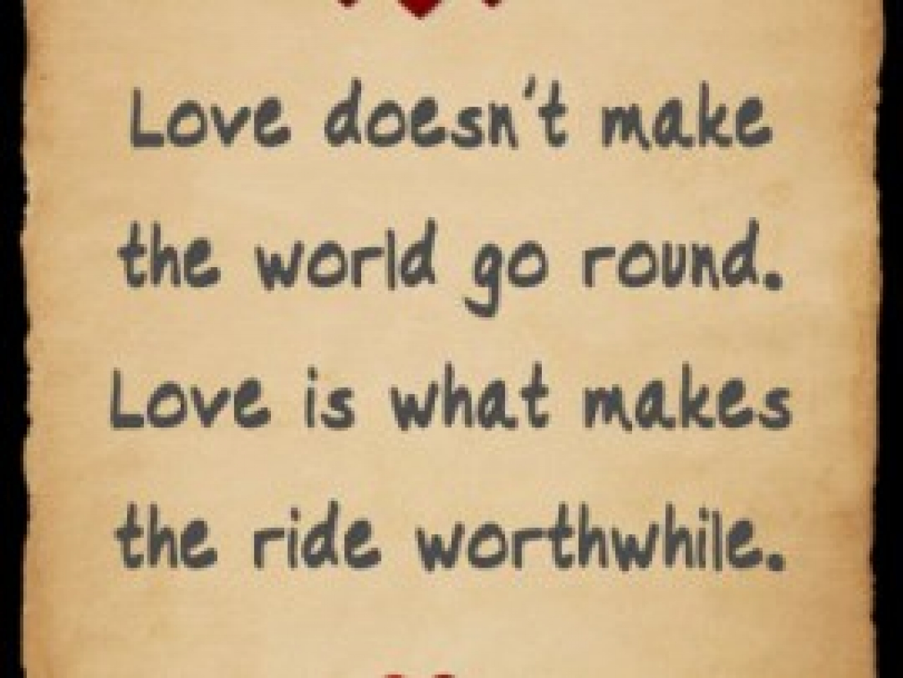 love-doesnt-make-the-world-go-round-love-is-what-makes-the-ride ...