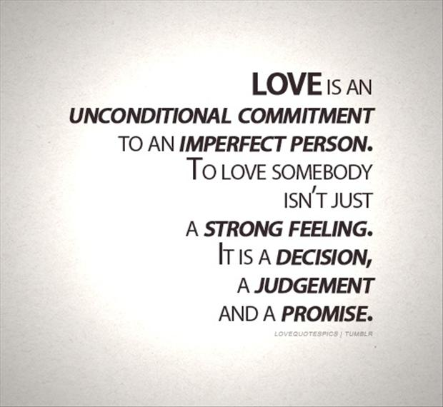 Love Is An Unconditional Commitment To An Imperfect Person Love Gorgeous Imperfect Love Quotes