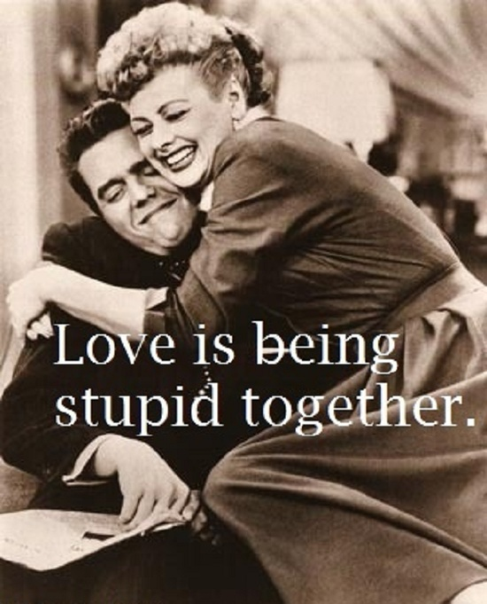 Quotes Being In Love: Love Is Being Stupid Together