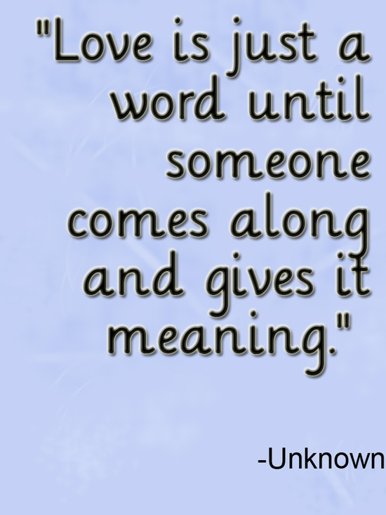 Love Is Just A Word Until Someone Comes Along And Gives It Meaning Delectable The Meaning Of Love Quotes