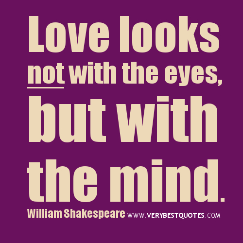 Love Looks Not With The Eyes But With The Mind Love Quote