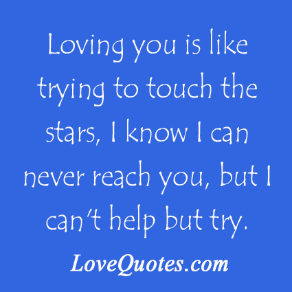 Loving You Is Like Trying To Touch The Stars, I Know I Can ...