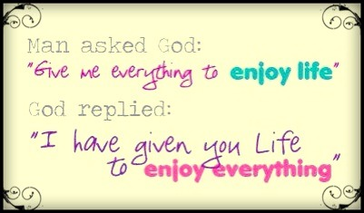 Man Asked God Give Me Everything To Enjoy Life God Replied I Have