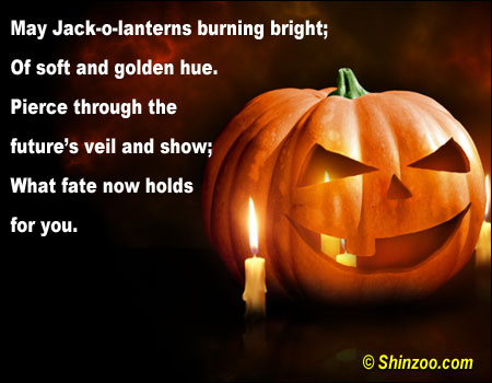 May Jack o lanterns Bright Of Soft and Golden Through the Future's Veil And Show,What Fate Now Holds For You ~ Halloween Quote