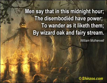 Men Say That In This Midnight Hour,The Disembodied Have Power,To Wander as It Liketh Tham,By Wizard Oak and Fairy Stream ~ Halloween Quote