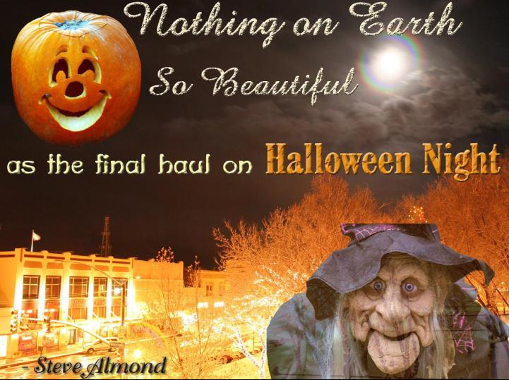 Nothing On Earth So Beautiful as the Final Haul On Halloween Night ~ Halloween Quote