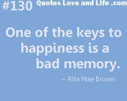 One Of The Keys To Happiness Is A Bad Memory ~ Happiness Quote · U201d