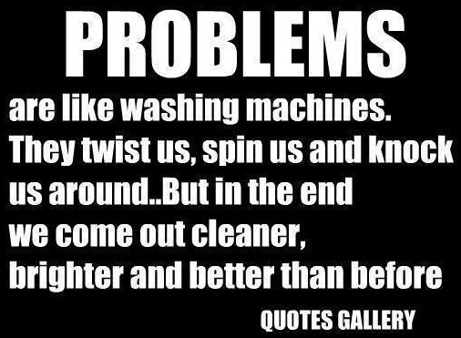 Problems Are Like Washing Machines. They Twist Us, Spin Us