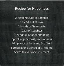 Recipe for Happiness 2 Heaping Cups of Patience 1 Heart Full