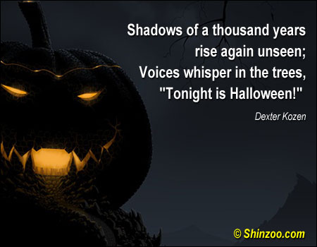Shadows of a thousand years rise again unseen; Voices whisper in the trees,Tonight is Halloween ~ Halloween Quote