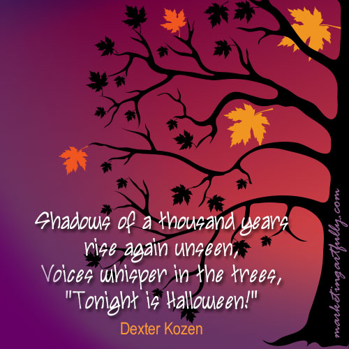 "Shadows of a thousand years rise again Unseen,Voices Whisper In The Trees,""Tonight Is Halloween"" ~ Halloween Quote"