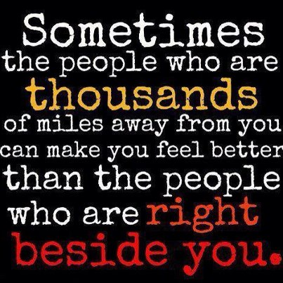 Sometimes the People Who Are Thousands of Miles Away From You Can Make ...