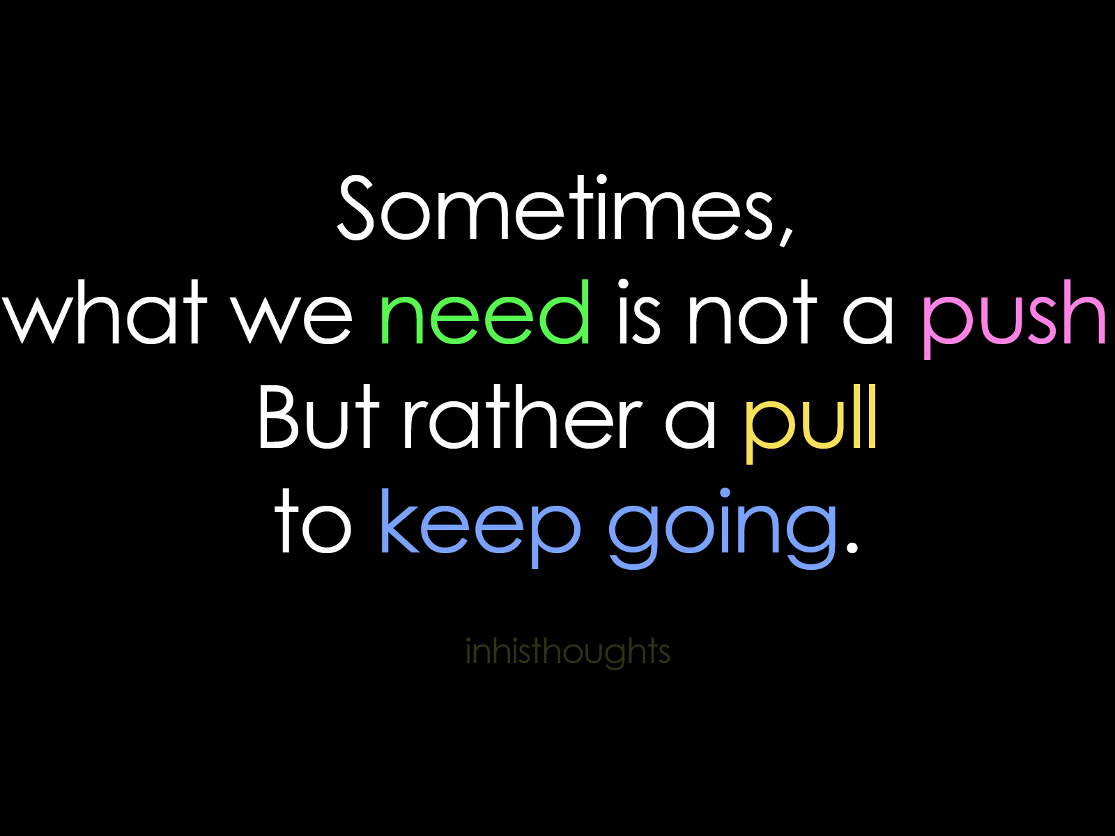 ... We Need Is Not a Push But Rather a Pull to Keep Going ~ Life Quote