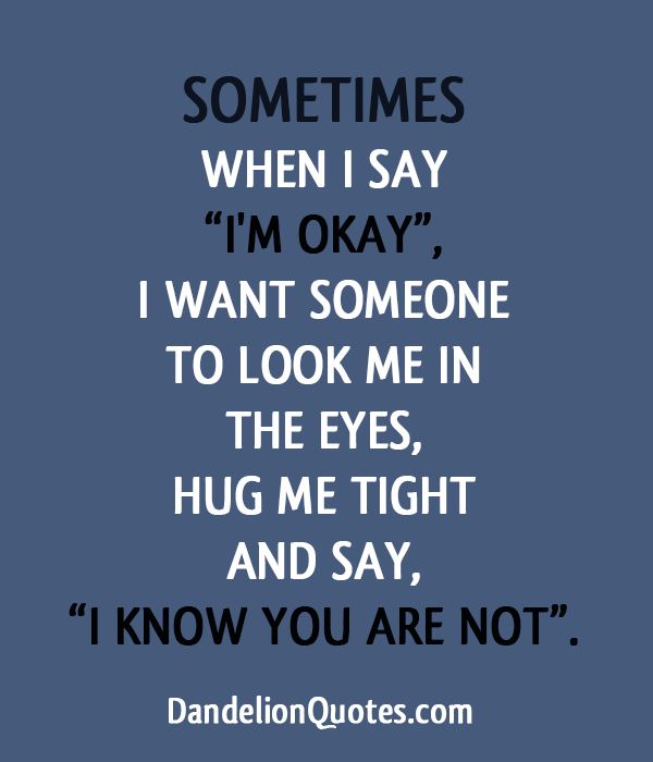 """... The Eyes, Hug Me Tight And Say, """" I Know You Are Not"""" ~ Life Quote"""
