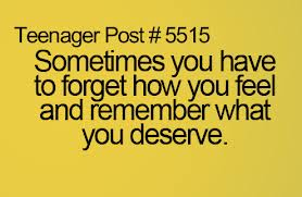 Sometimes You Have to forget how you feel and remember what you deserve ~ Laughter Quote