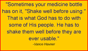"""Sometimes Your Medicine Bottle Has On It,""Shake Well Before Using.""That Is What God Has to Do With Some of His People.He Has to Shake Them Well Before They Are Ever Usable ~ Laughter Quote"