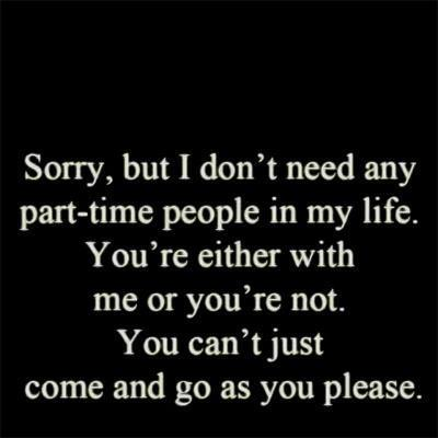 Sorry, But I Donu0027t Need Any Part Time People In My Life.