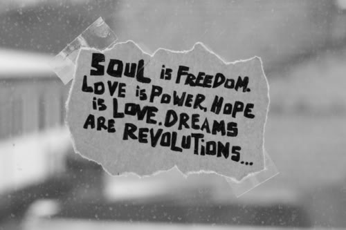 Soul Is Freedom. Love Is Power, Hope Is Love, Dreams Are