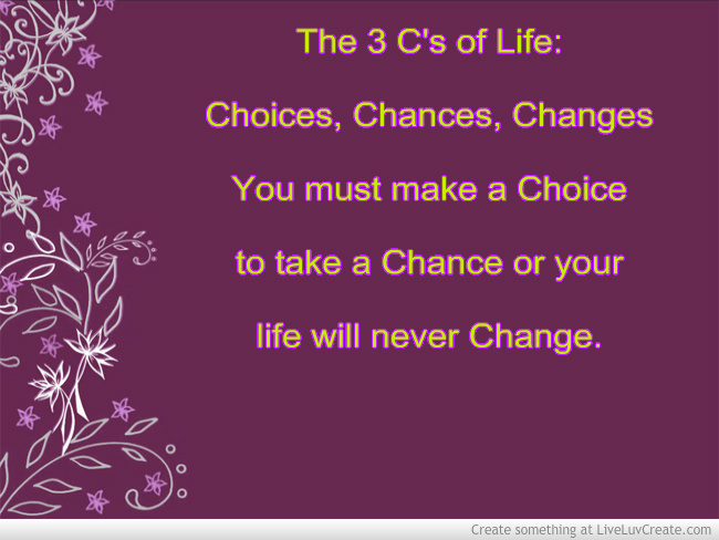Funny Quotes On Love And Life : ... Choice to Take a Chance or Your Life Will Never Change ~ Love Quote