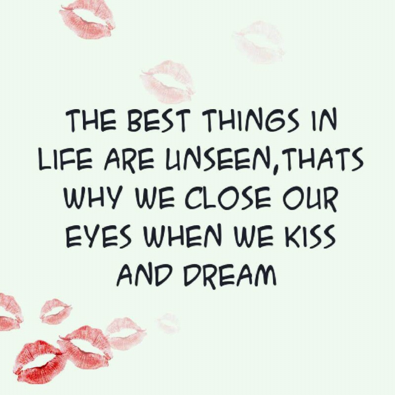The Best Things In Life Are Unseen,Thats Why We Close Our Eyes When We Kiss And Dream ~ Life Quote