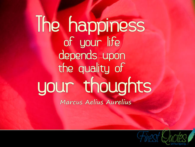 The Happiness Of Your Life Depends Upon The Quality Pf