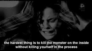 Killing Yourself Quotes Brilliant The Hardest Thing Is To Kill The Monster On The Inside Without