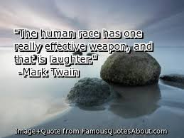 """The Human race Has One Really Effective Weapon,and that is Laughter"" ~ Laughter Quote"