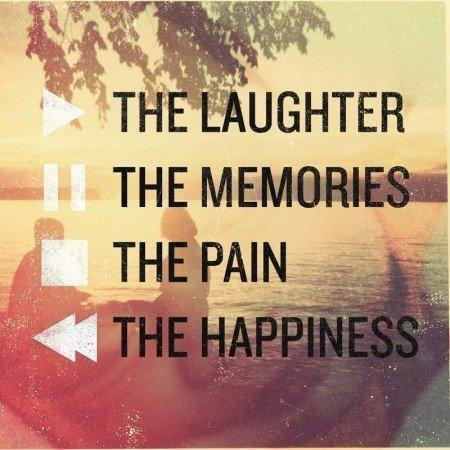 The Laughter,The Memories,The Pain,The Happiness ~ Laughter Quote