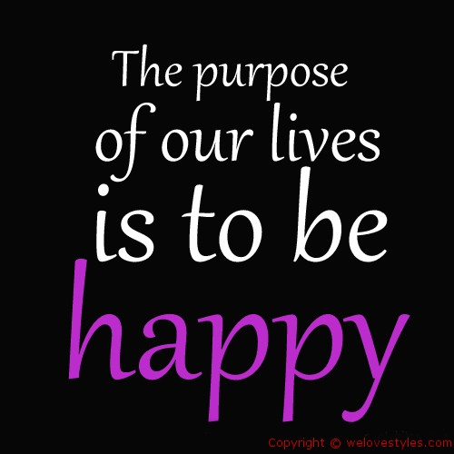 Image of: Sayings The Purpose Of Our Lives Is To Be Happy Happiness Quote Pinterest The Purpose Of Our Lives Is To Be Happy Happiness Quote