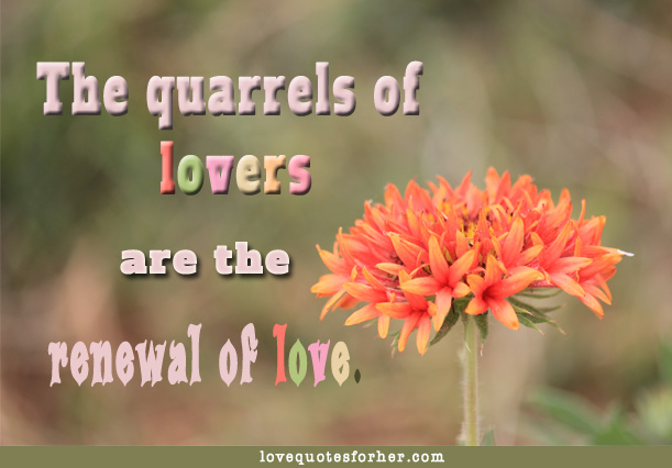 The Quarrels Of Lovers Are The Renewal of Love ~ Love Quote
