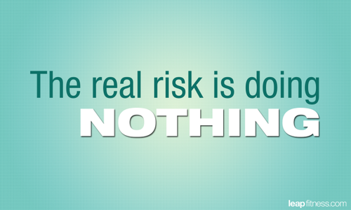The Real Risk Is Doing Nothing ~ Health Quote