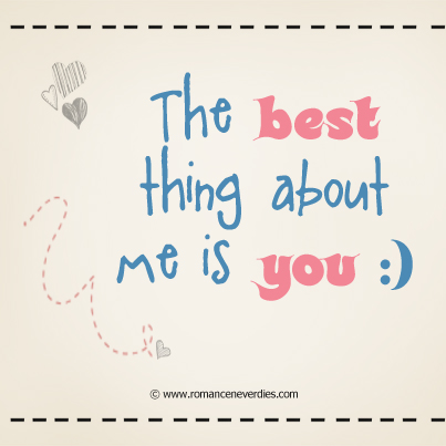 the the best thing about me is you love quote quotespictures com
