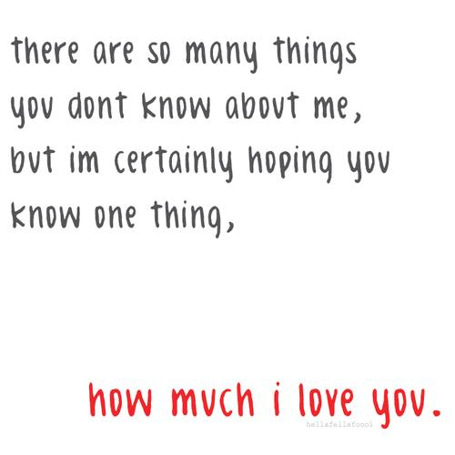 ... certainly-hoping-you-know-one-thing-how-much-i-love-you-love-quote.jpg