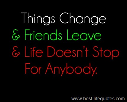Change Quote Gorgeous Things Change Friends Leave Life Doesn't Stop For Anybody Life