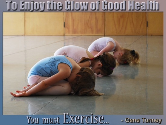 To Enjoy the Glow of Good Health, You Must Exercise ~ Health Quote