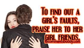 To Find Out A Girls's Faults,Praise Her To Her Girl Friends ~ Jealousy Quote