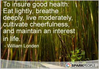 To Insure Good Health,Eat Lightly,Breathe Deeply,Live Moderately, Cultivate Cheerfulness, and Maintain an Interest In Life ~ Health Quote