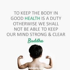 To Keep The Body In Good Health Is a Duty Otherwise We Shall Not Be Able To Keep Our Mind Strong & Clear ~ Health Quote