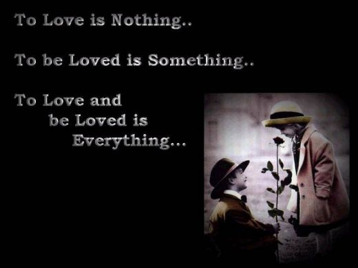 To Love Is Nothing..To be Loved Is Something..To Love and Loved Is Everything ~ Hope Quote