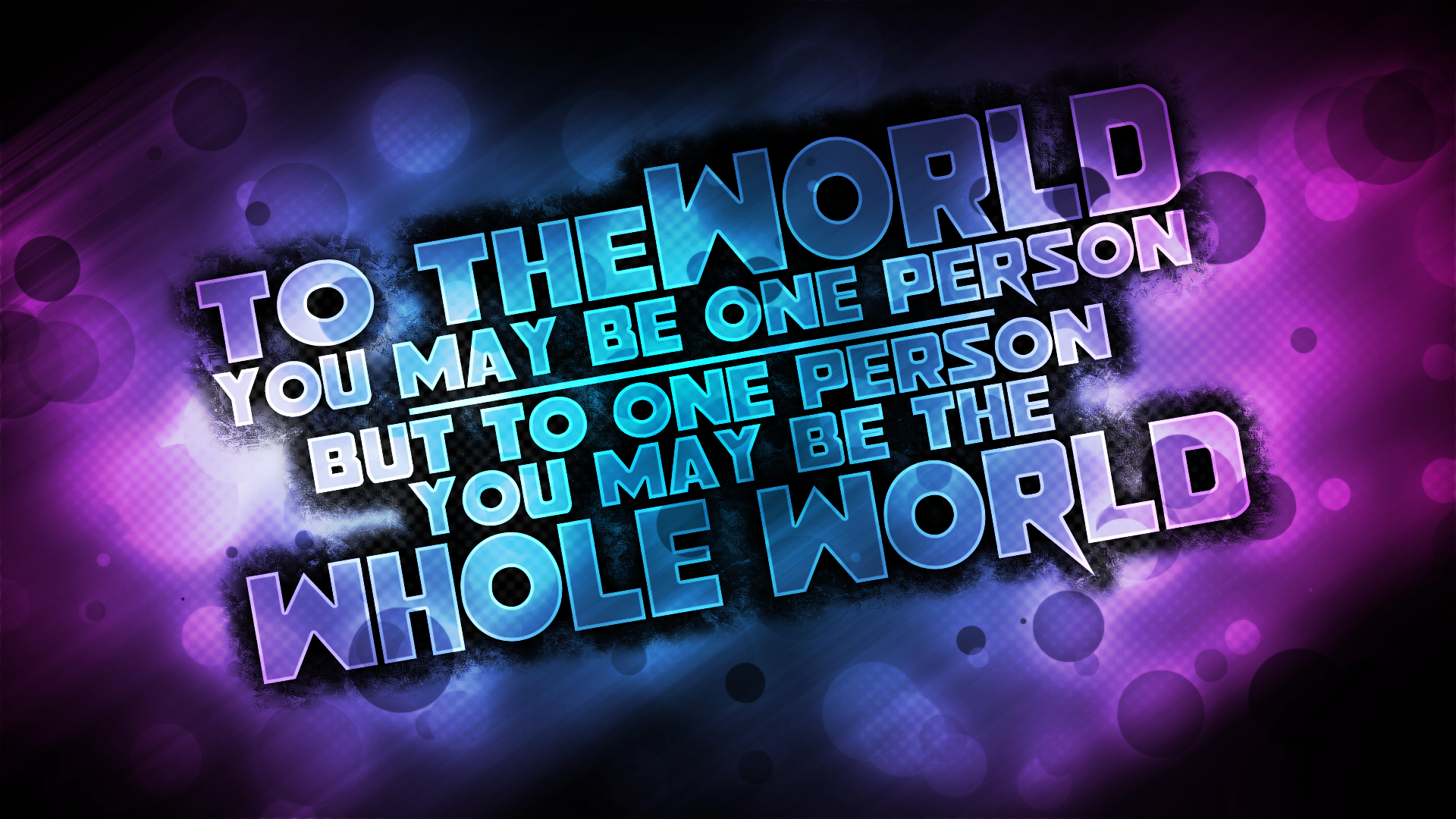 To the world you may be one person but to one person but for World love images