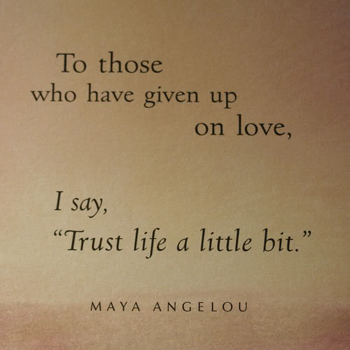 "To Those Who Have Given Up On Love,I Say ""Trust Life a Little Bit"" ~ Hope Quote"