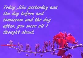 Today,Like Yesterday and the day before and tomorrow and the day ofter,You Were All I Thought About ~ Joy Quote