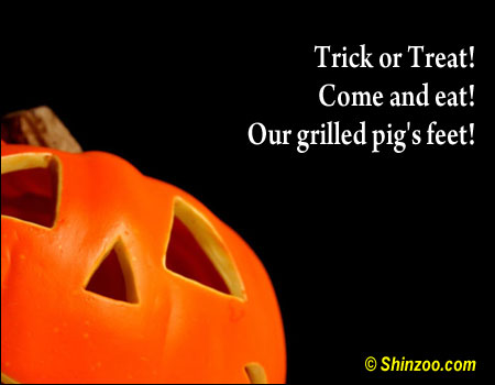 Trick or Treat! Come and eat! Our grilled pig's feet! ~ Halloween Quote