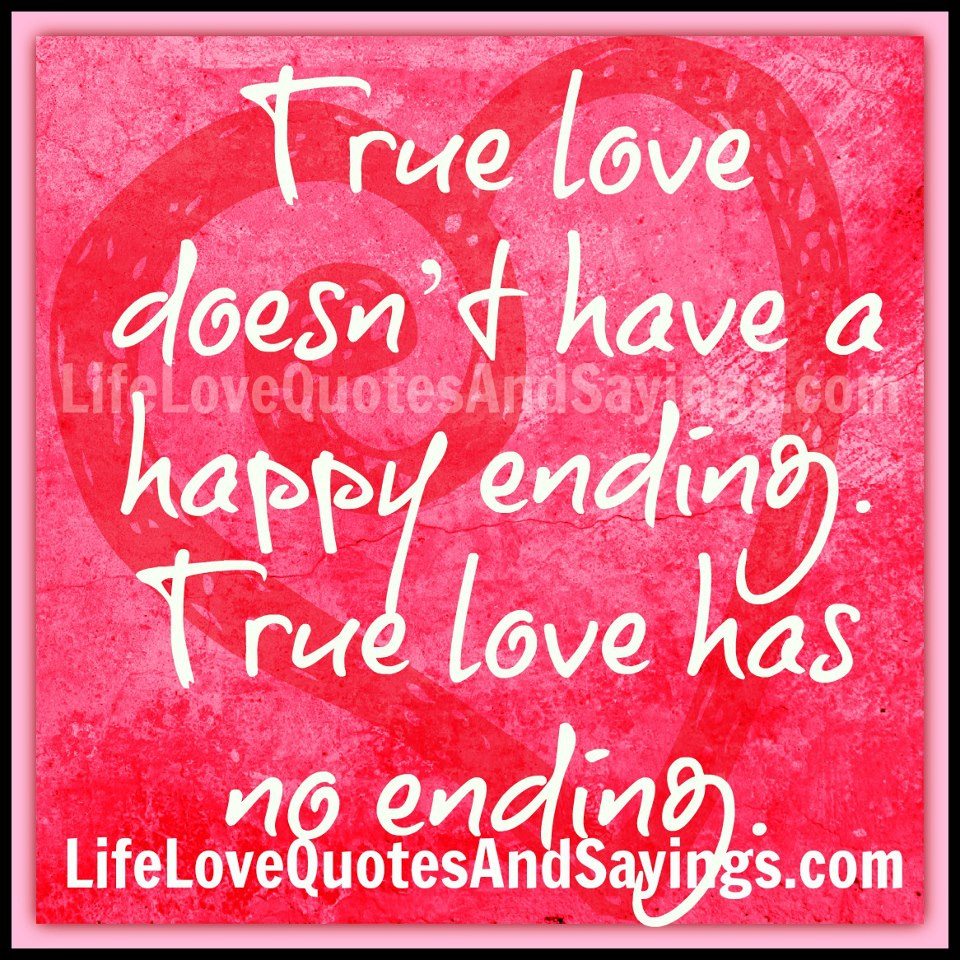 ... love-doesnt-have-a-happy-ending-true-love-has-no-ending-love-quote.jpg
